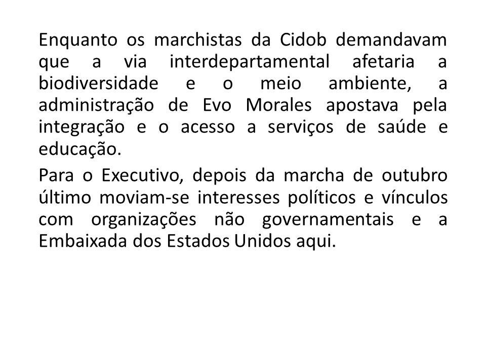 Enquanto os marchistas da Cidob demandavam que a via interdepartamental afetaria a biodiversidade e o meio ambiente, a administração de Evo Morales apostava pela integração e o acesso a serviços de saúde e educação.