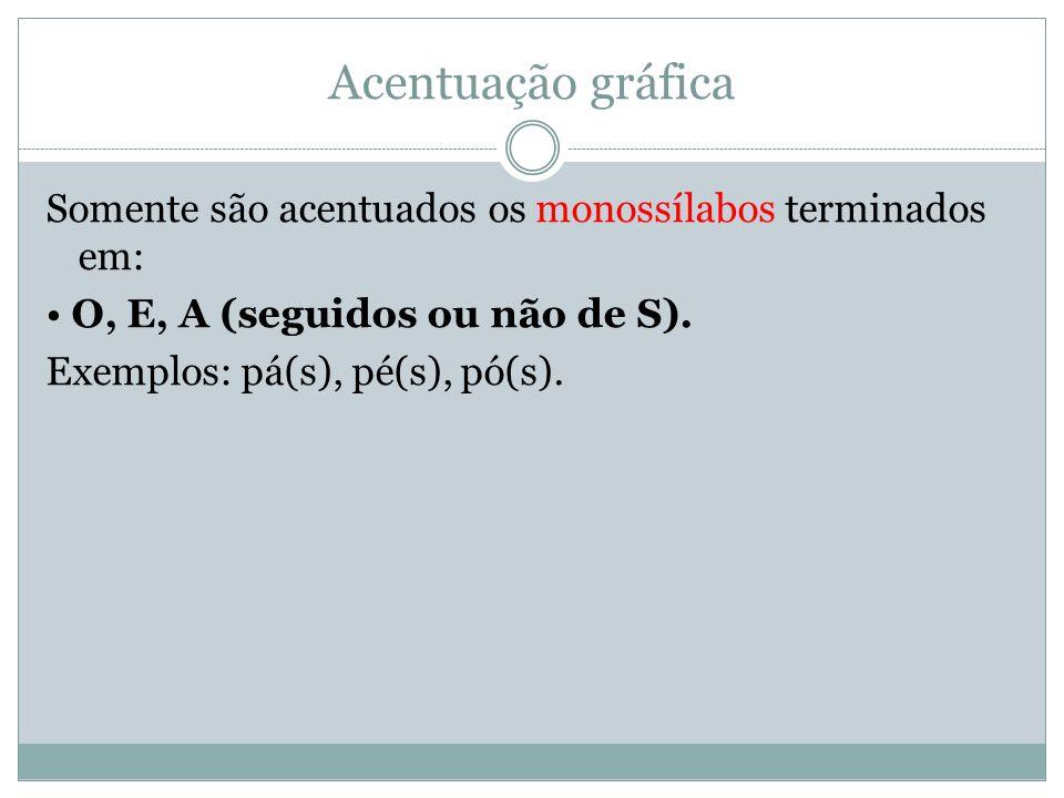 Acentuação gráfica Somente são acentuados os monossílabos terminados em: • O, E, A (seguidos ou não de S).