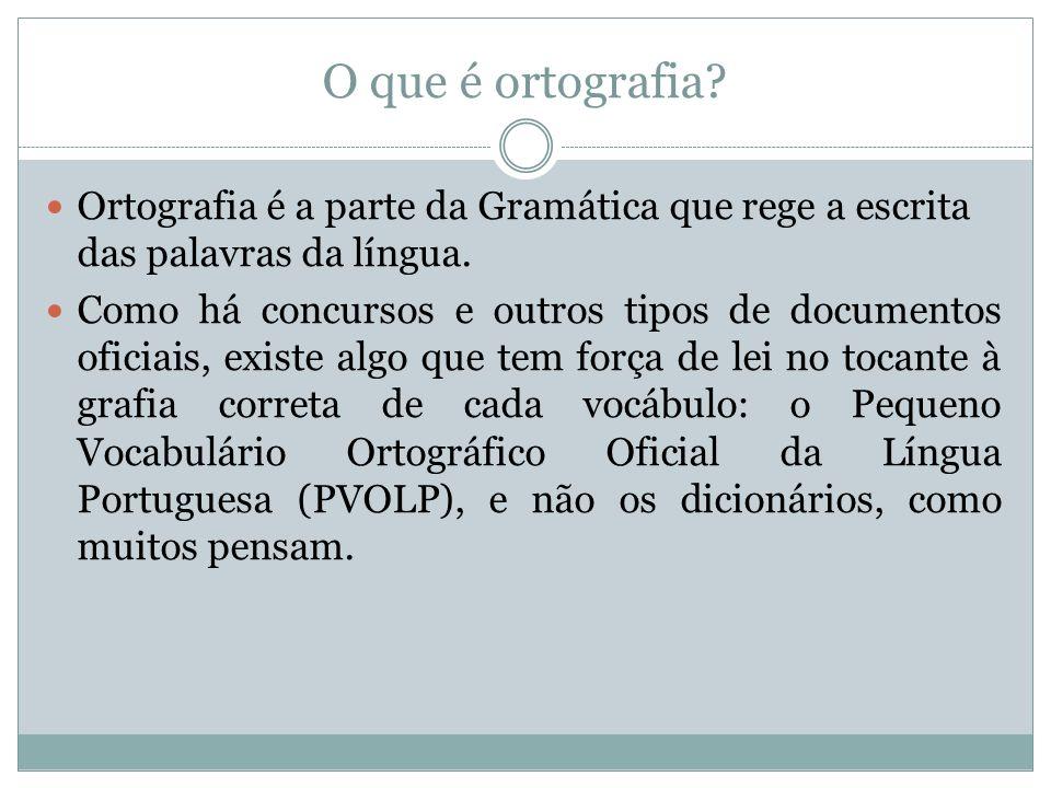 O que é ortografia Ortografia é a parte da Gramática que rege a escrita das palavras da língua.
