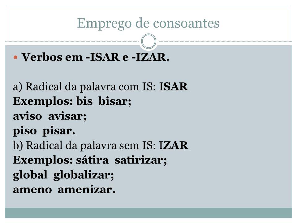Emprego de consoantes Verbos em -ISAR e -IZAR.