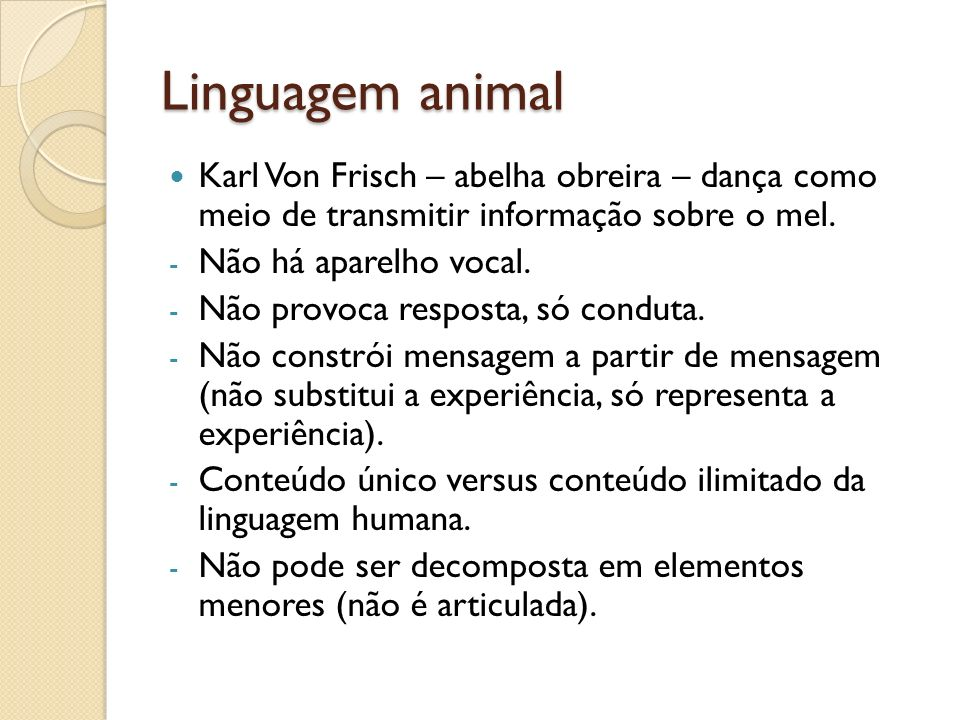 Linguagem animal Karl Von Frisch – abelha obreira – dança como meio de transmitir informação sobre o mel.