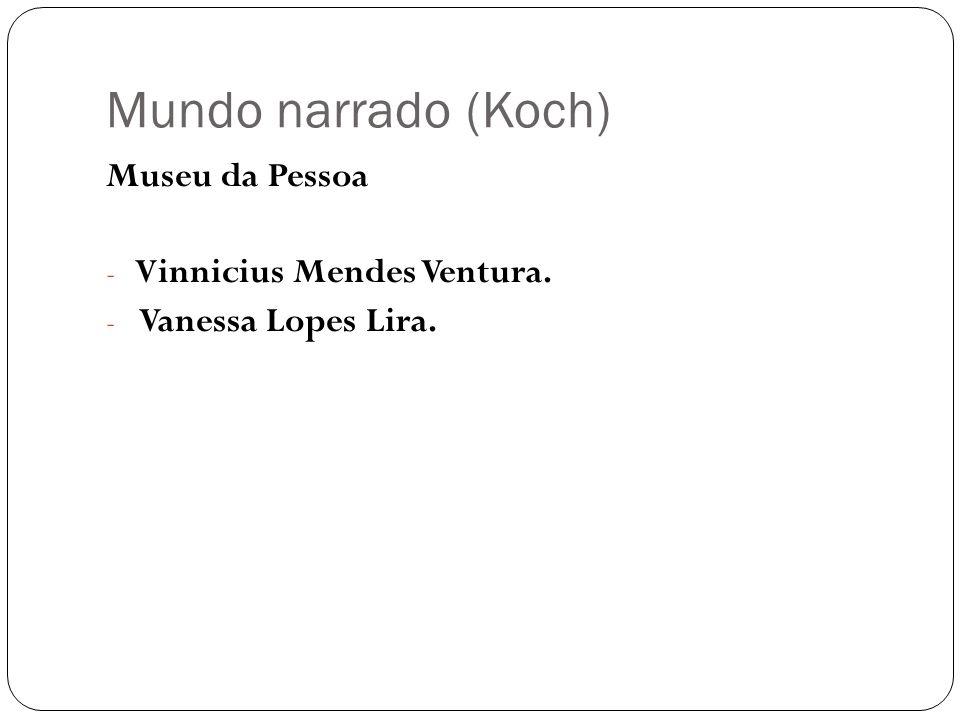 Mundo narrado (Koch) Museu da Pessoa Vinnicius Mendes Ventura.