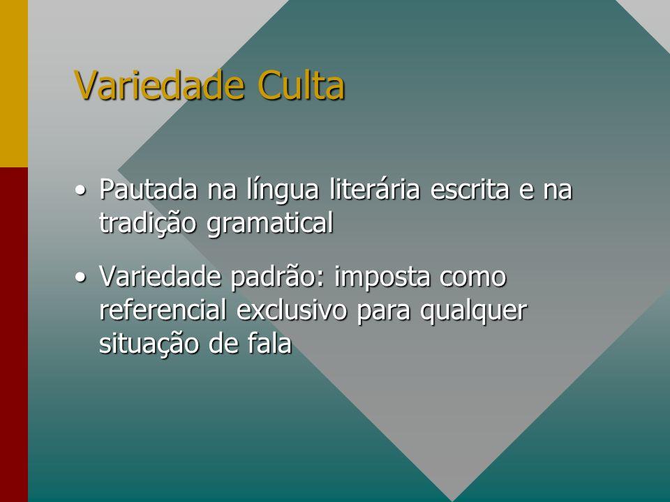 Variedade Culta Pautada na língua literária escrita e na tradição gramatical.