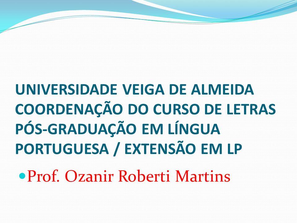 UNIVERSIDADE VEIGA DE ALMEIDA COORDENAÇÃO DO CURSO DE LETRAS PÓS-GRADUAÇÃO EM LÍNGUA PORTUGUESA / EXTENSÃO EM LP