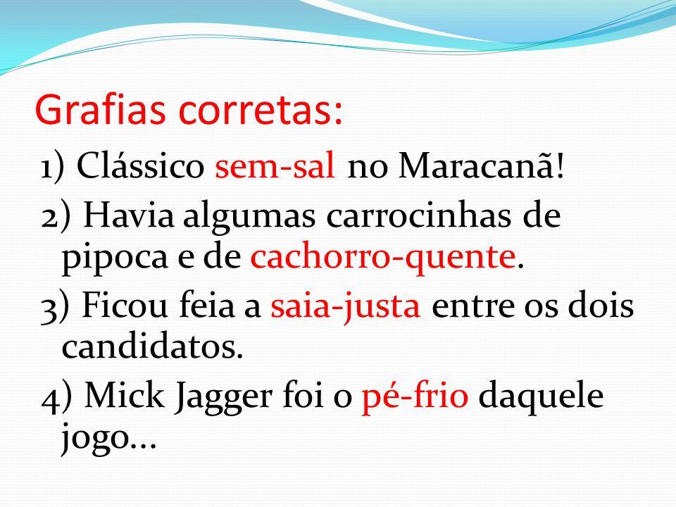 Grafias corretas: 1) Clássico sem-sal no Maracanã!