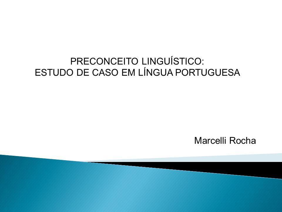PRECONCEITO LINGUÍSTICO: ESTUDO DE CASO EM LÍNGUA PORTUGUESA