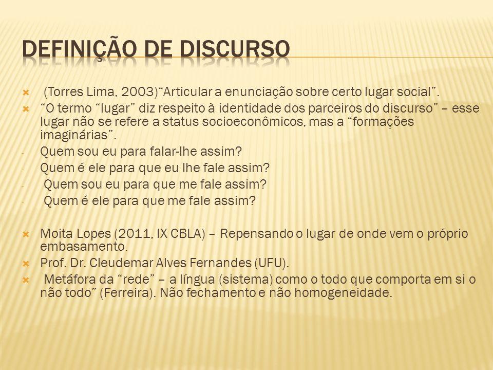 Definição de discurso (Torres Lima, 2003) Articular a enunciação sobre certo lugar social .