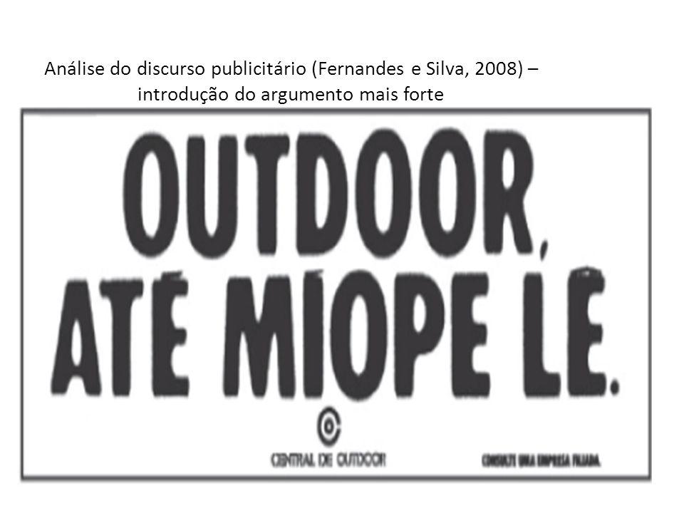 Análise do discurso publicitário (Fernandes e Silva, 2008) –introdução do argumento mais forte