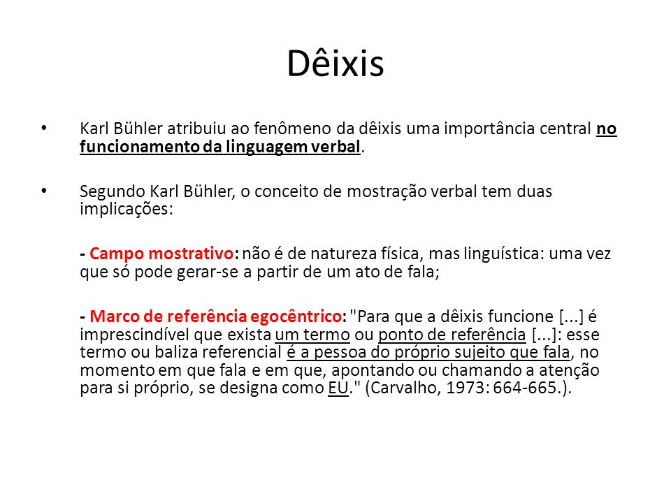 Dêixis Karl Bühler atribuiu ao fenômeno da dêixis uma importância central no funcionamento da linguagem verbal.