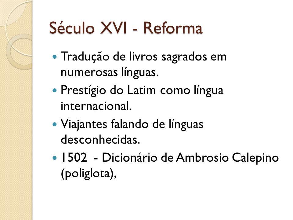 Século XVI - Reforma Tradução de livros sagrados em numerosas línguas.