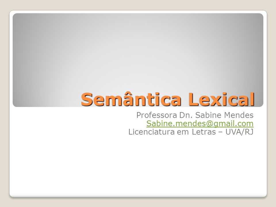 Semântica Lexical Professora Dn. Sabine Mendes Sabine.mendes@gmail.com
