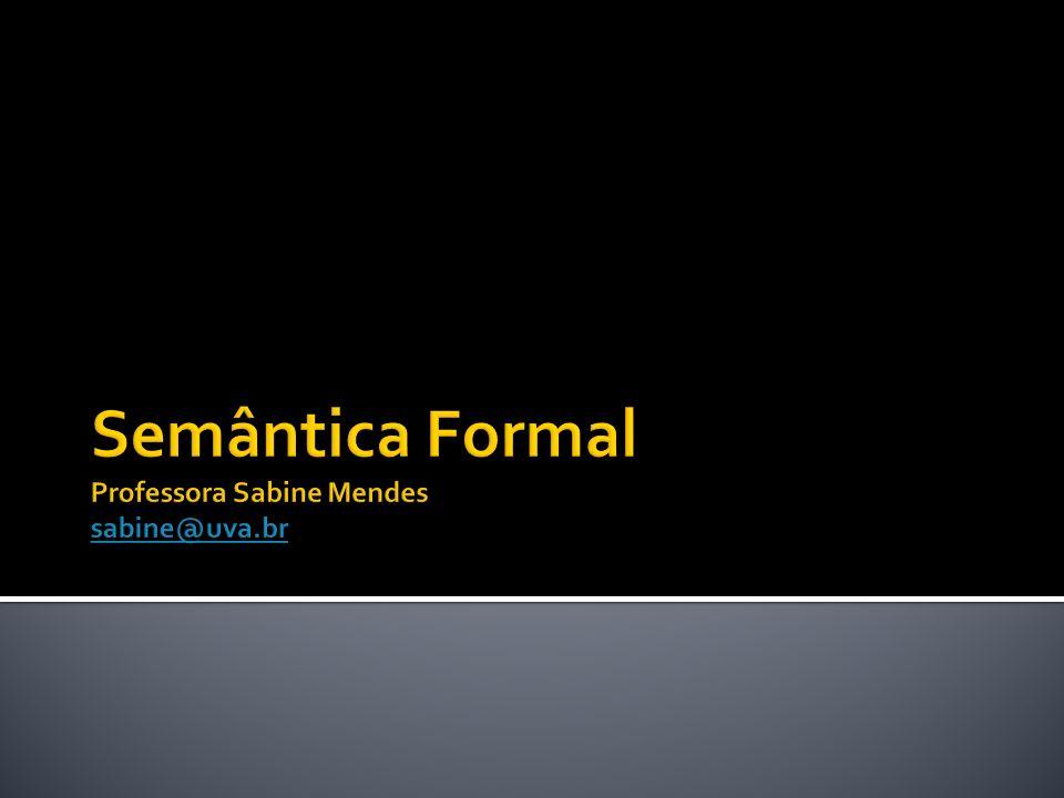 Semântica Formal Professora Sabine Mendes sabine@uva.br