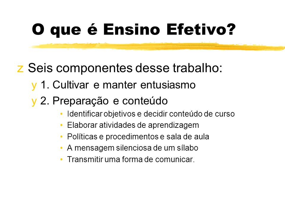 O que é Ensino Efetivo Seis componentes desse trabalho: