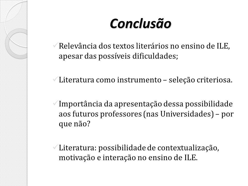 Conclusão Relevância dos textos literários no ensino de ILE, apesar das possíveis dificuldades; Literatura como instrumento – seleção criteriosa.