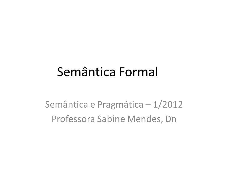Semântica e Pragmática – 1/2012 Professora Sabine Mendes, Dn