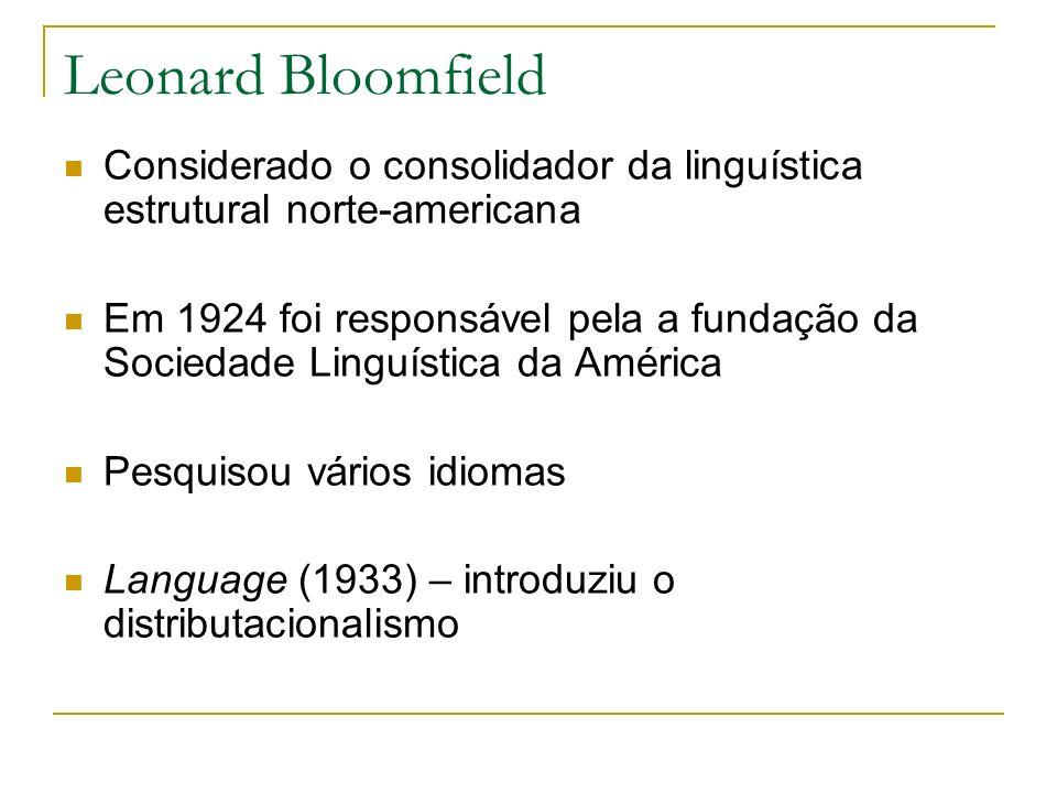 Leonard Bloomfield Considerado o consolidador da linguística estrutural norte-americana.