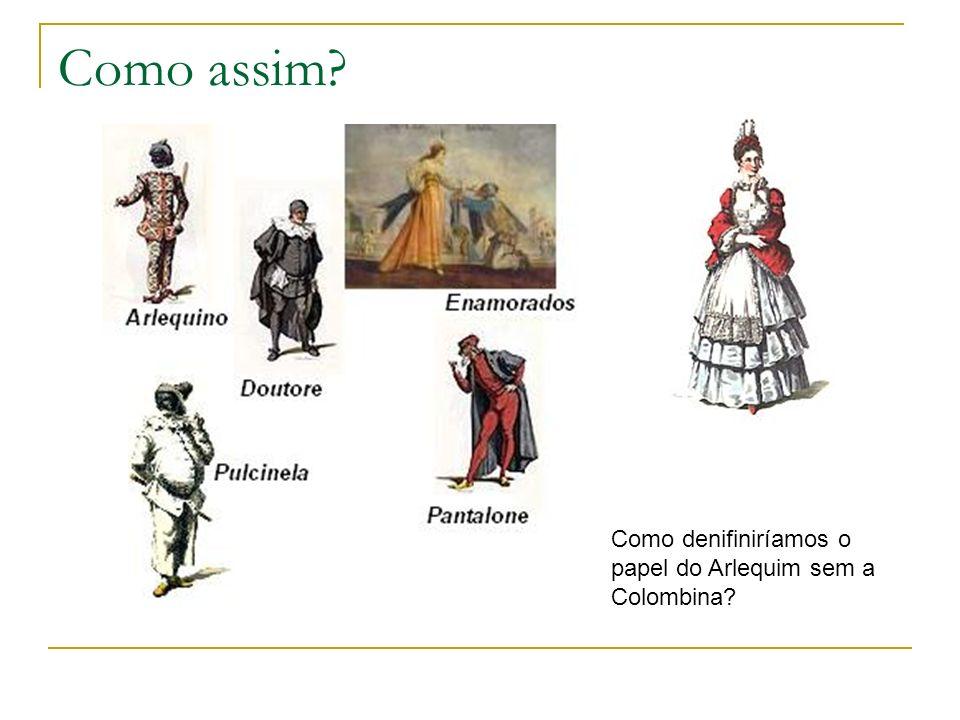 Como assim Como denifiniríamos o papel do Arlequim sem a Colombina