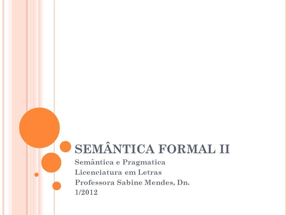 SEMÂNTICA FORMAL II Semântica e Pragmatica Licenciatura em Letras