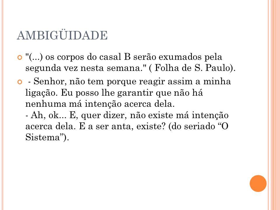AMBIGÜIDADE (...) os corpos do casal B serão exumados pela segunda vez nesta semana. ( Folha de S. Paulo).