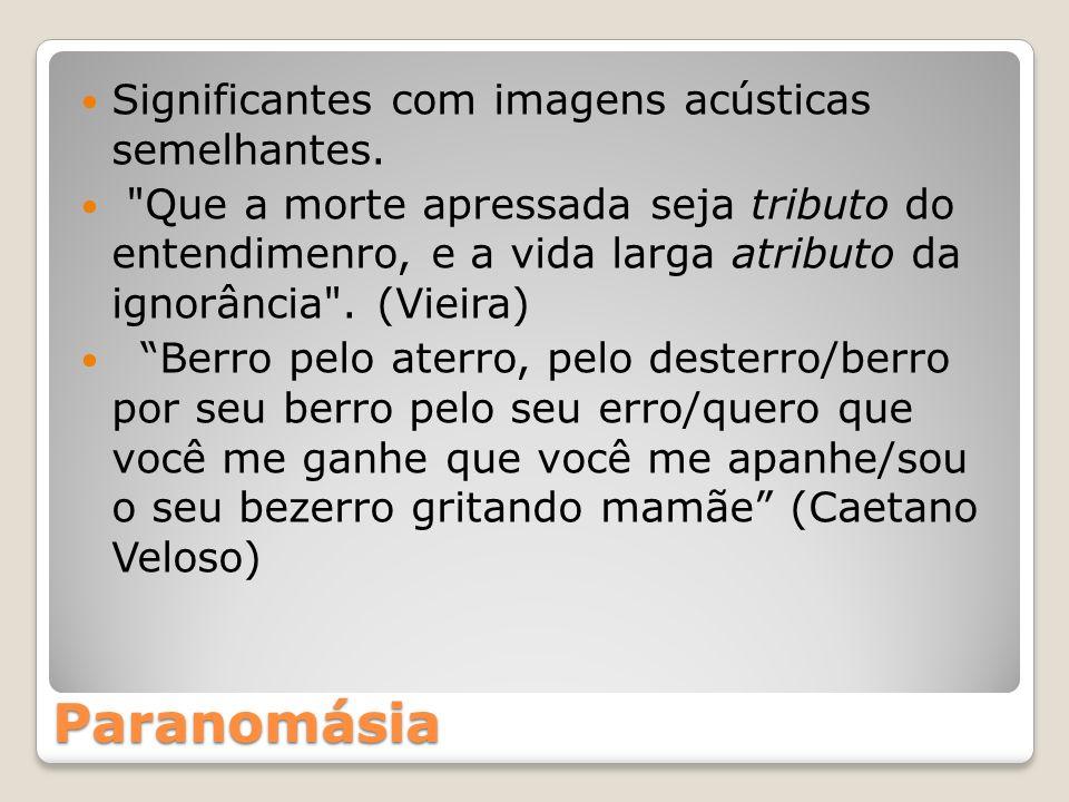 Paranomásia Significantes com imagens acústicas semelhantes.
