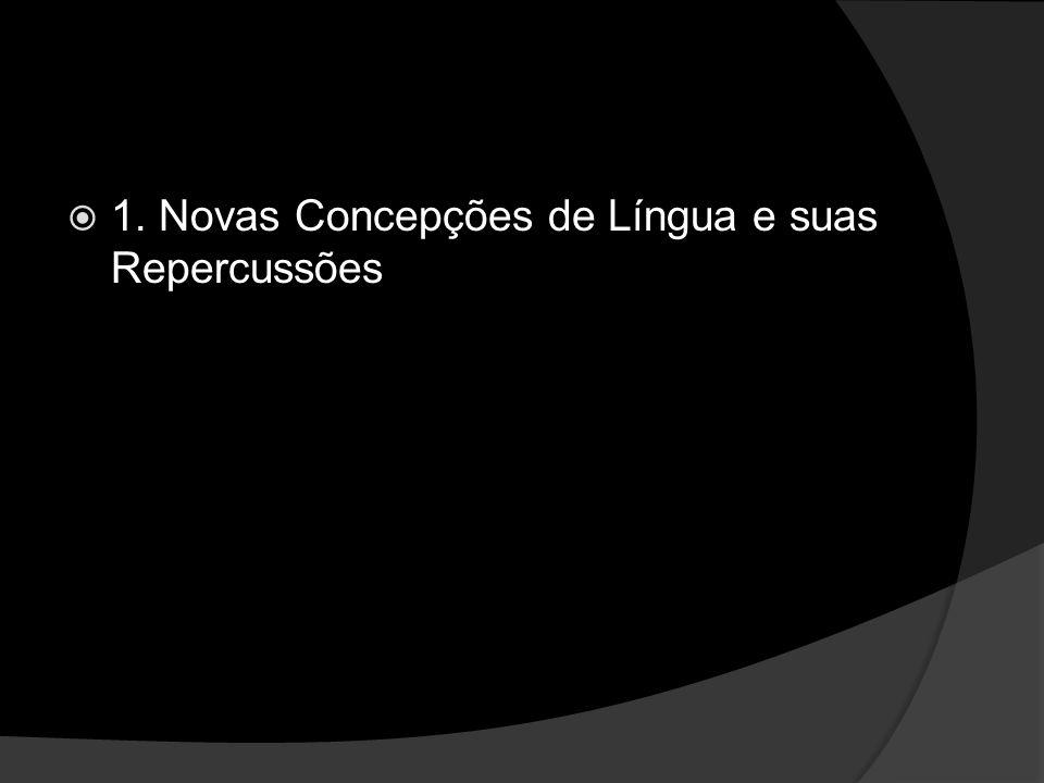 1. Novas Concepções de Língua e suas Repercussões