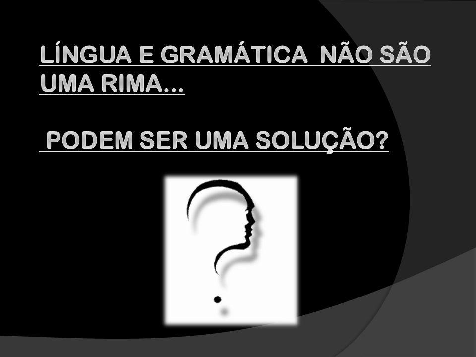 Língua e gramática não são uma rima... podem ser uma solução