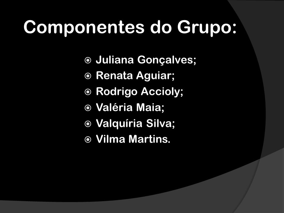 Componentes do Grupo: Juliana Gonçalves; Renata Aguiar;