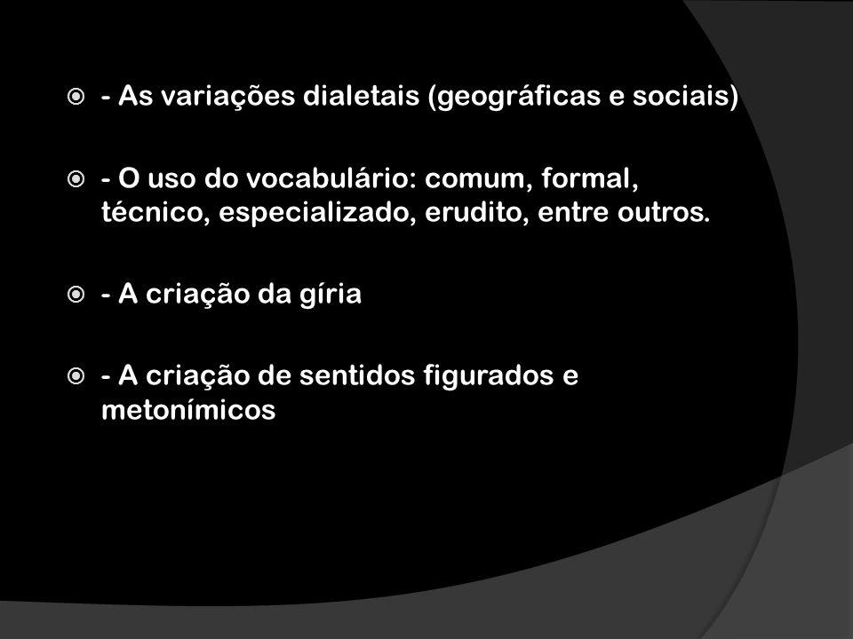 - As variações dialetais (geográficas e sociais)