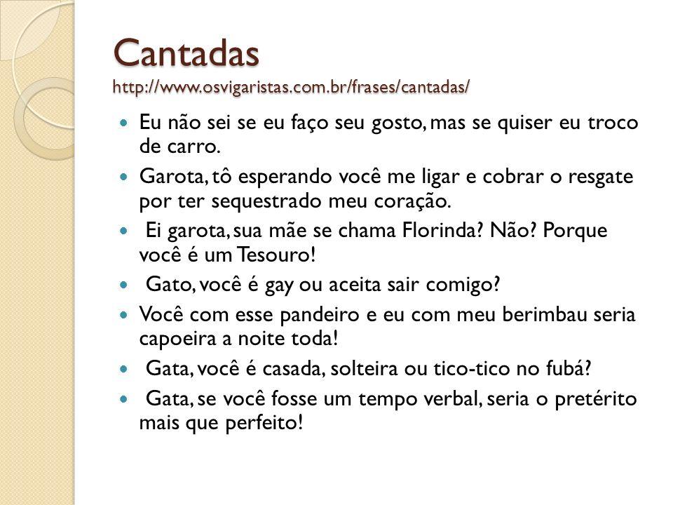 Cantadas http://www.osvigaristas.com.br/frases/cantadas/