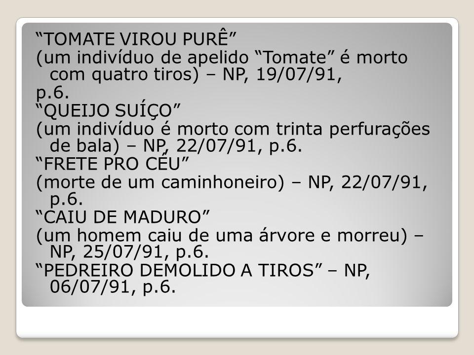 TOMATE VIROU PURÊ (um indivíduo de apelido Tomate é morto com quatro tiros) – NP, 19/07/91, p.6.