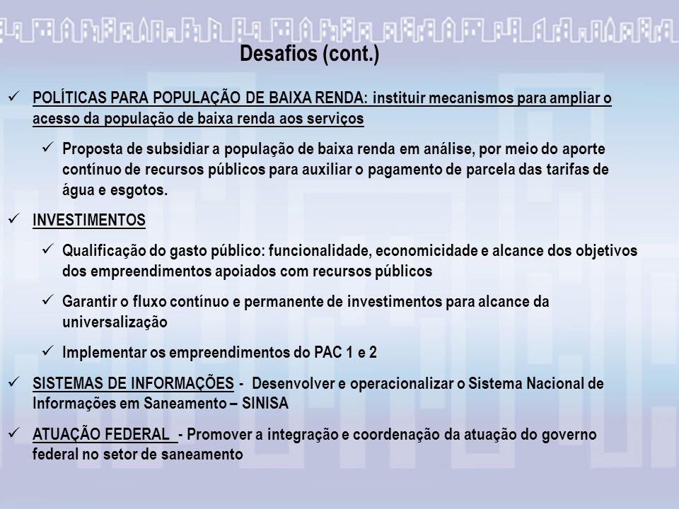 Desafios (cont.) POLÍTICAS PARA POPULAÇÃO DE BAIXA RENDA: instituir mecanismos para ampliar o acesso da população de baixa renda aos serviços.