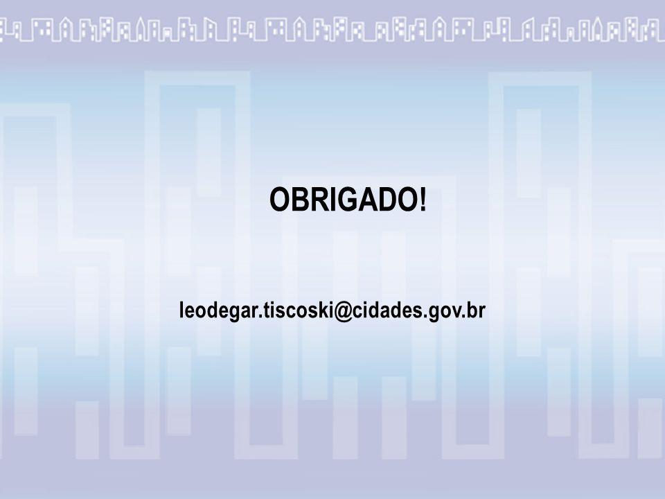 OBRIGADO! leodegar.tiscoski@cidades.gov.br