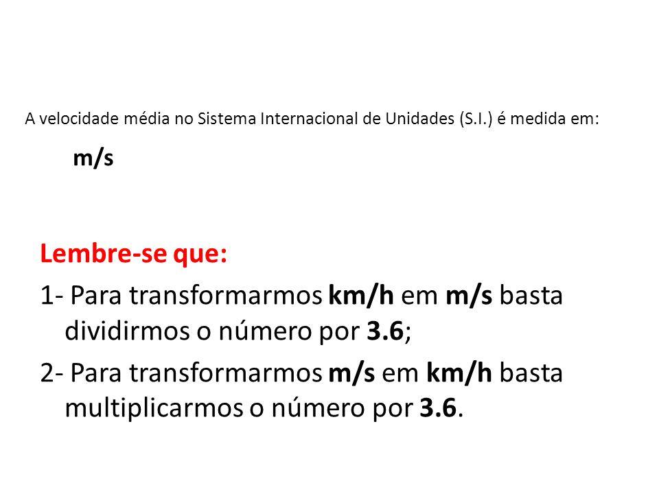 1- Para transformarmos km/h em m/s basta dividirmos o número por 3.6;