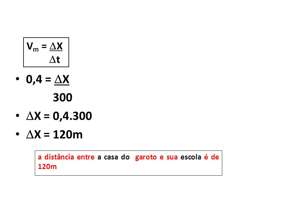 Física, 1º Ano Cinemática. 0,4 = X. 300. X = 0,4.300.