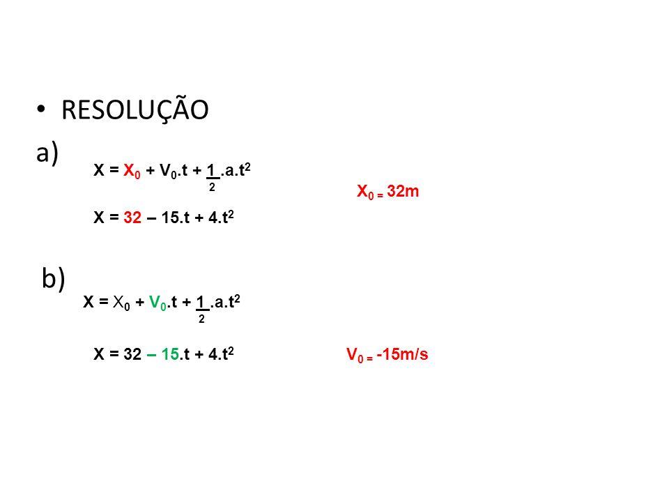 RESOLUÇÃO a) b) Física, 1º Ano Cinemática X = X0 + V0.t + 1 .a.t2 2