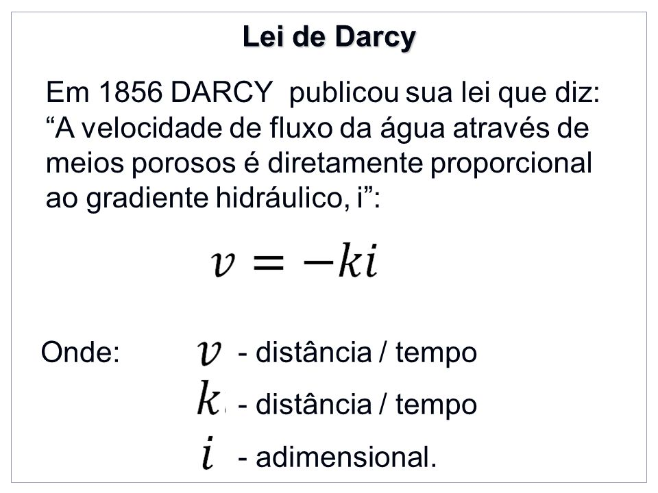 Lei de Darcy Em 1856 DARCY publicou sua lei que diz: