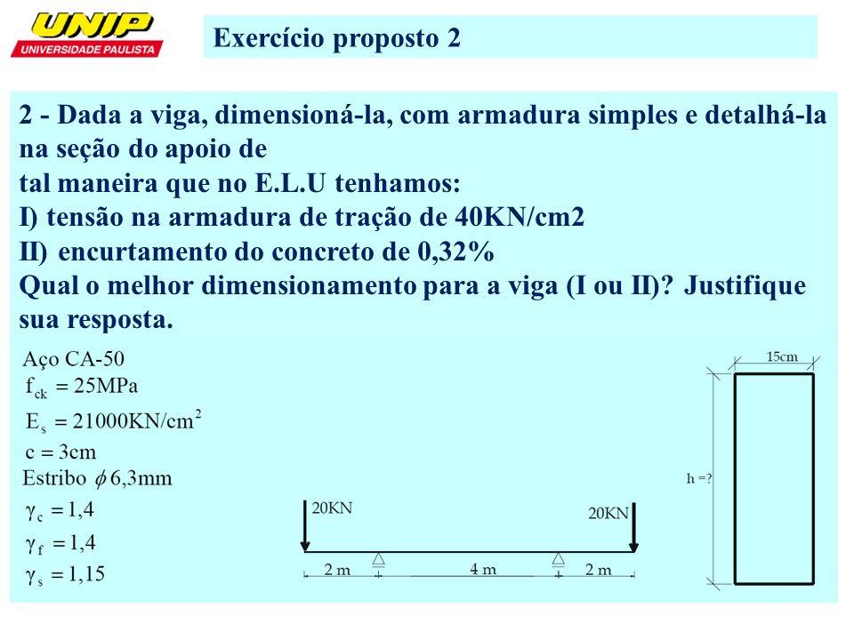 Exercício proposto 2 2 - Dada a viga, dimensioná-la, com armadura simples e detalhá-la na seção do apoio de.