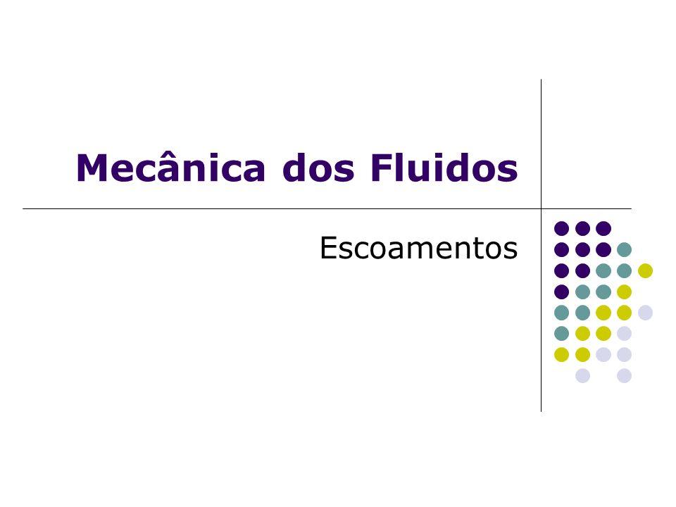Mecânica dos Fluidos Escoamentos