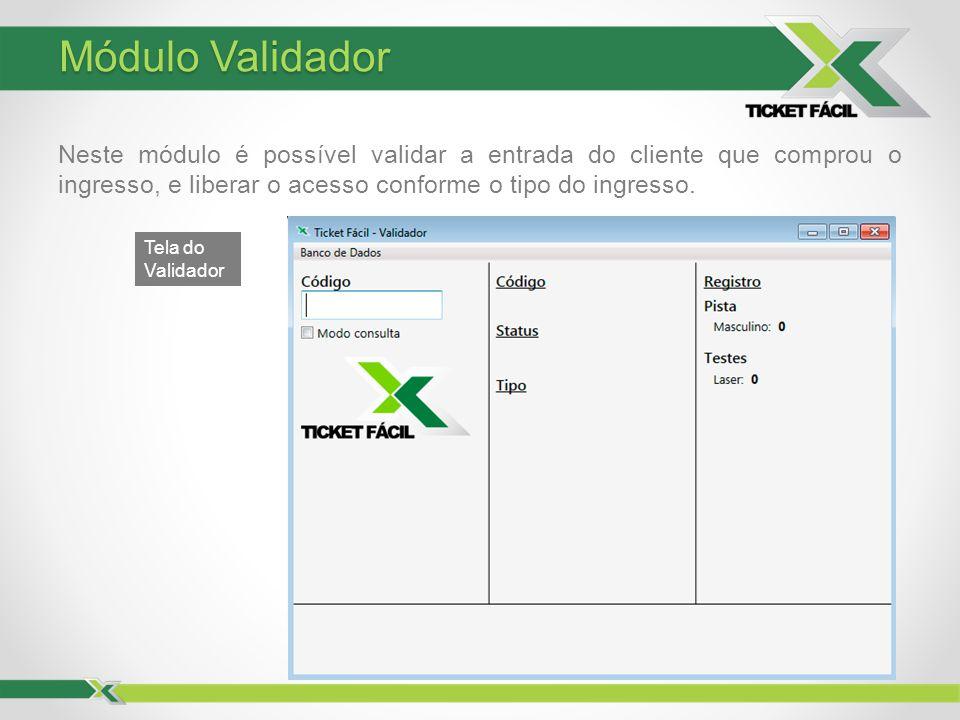 Módulo Validador Neste módulo é possível validar a entrada do cliente que comprou o ingresso, e liberar o acesso conforme o tipo do ingresso.