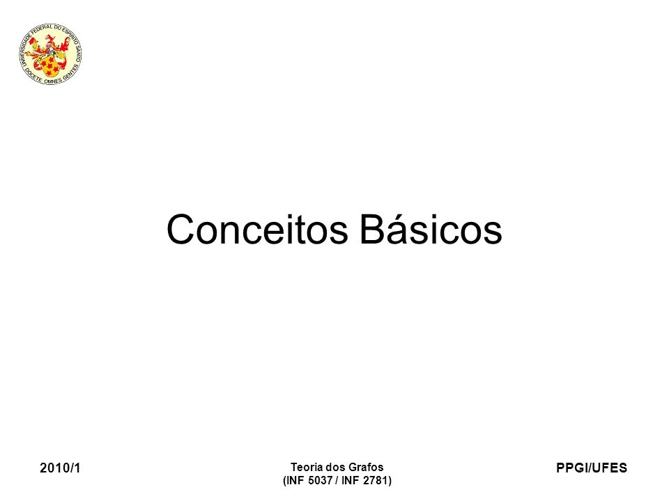 Conceitos Básicos 2010/1 Teoria dos Grafos (INF 5037 / INF 2781)