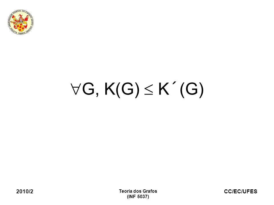 G, K(G)  K´(G) 2010/2 Teoria dos Grafos (INF 5037) 14