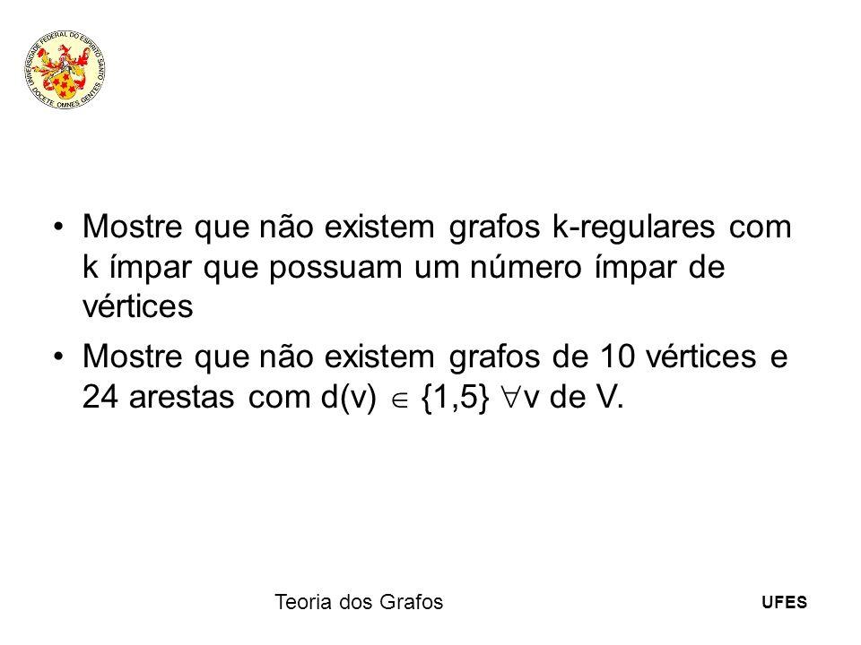 Mostre que não existem grafos k-regulares com k ímpar que possuam um número ímpar de vértices