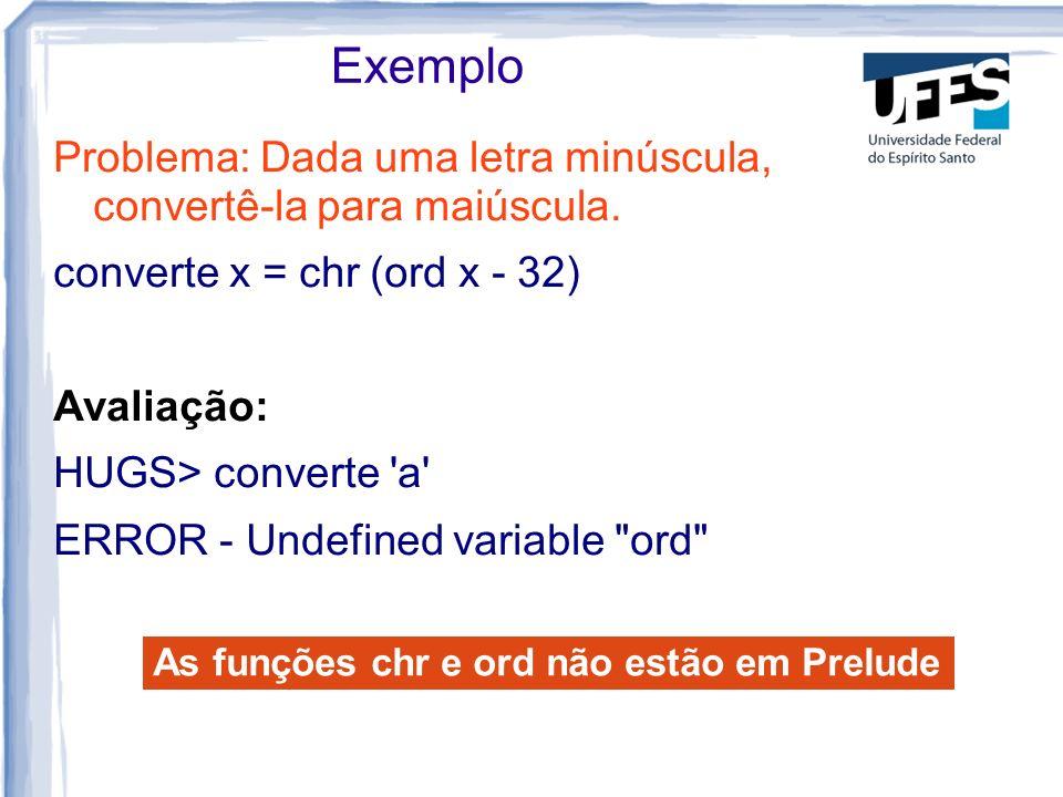 Exemplo Problema: Dada uma letra minúscula, convertê-la para maiúscula. converte x = chr (ord x - 32)