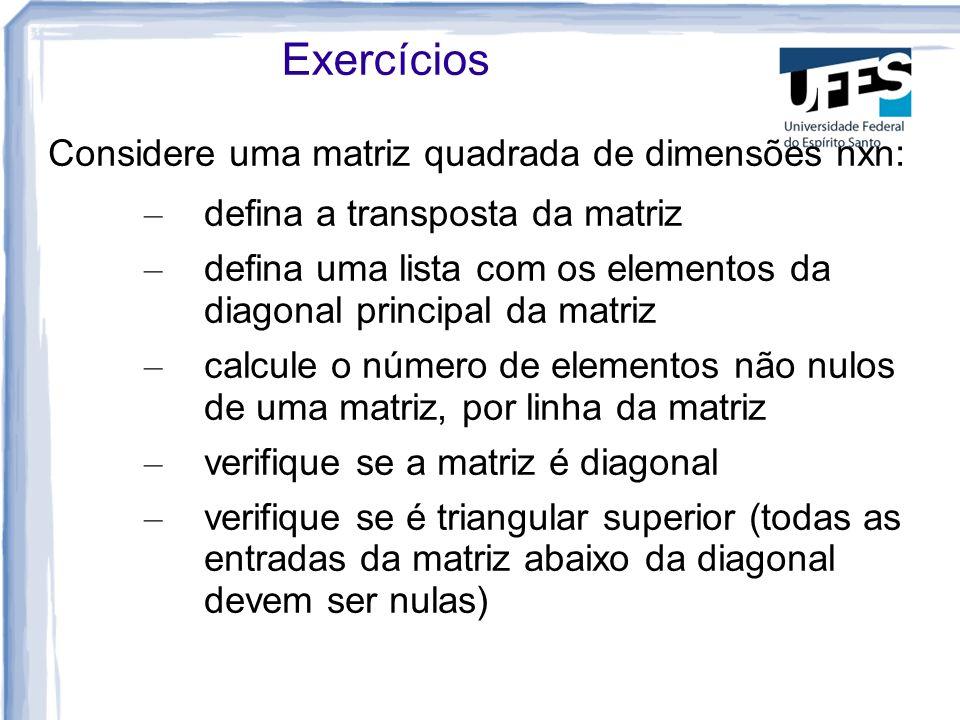 Exercícios Considere uma matriz quadrada de dimensões nxn: