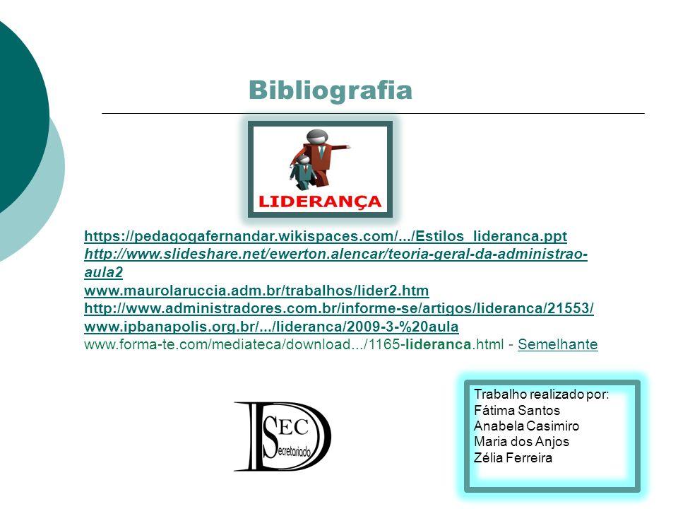Bibliografia https://pedagogafernandar.wikispaces.com/.../Estilos_lideranca.ppt.
