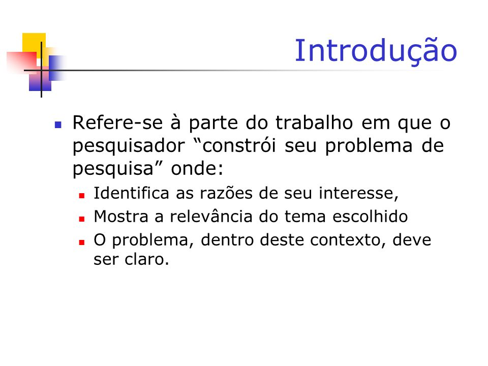 IntroduçãoRefere-se à parte do trabalho em que o pesquisador constrói seu problema de pesquisa onde: