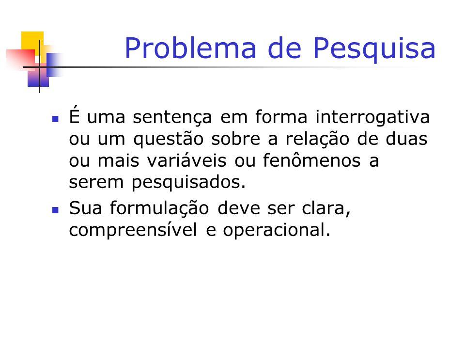 Problema de PesquisaÉ uma sentença em forma interrogativa ou um questão sobre a relação de duas ou mais variáveis ou fenômenos a serem pesquisados.