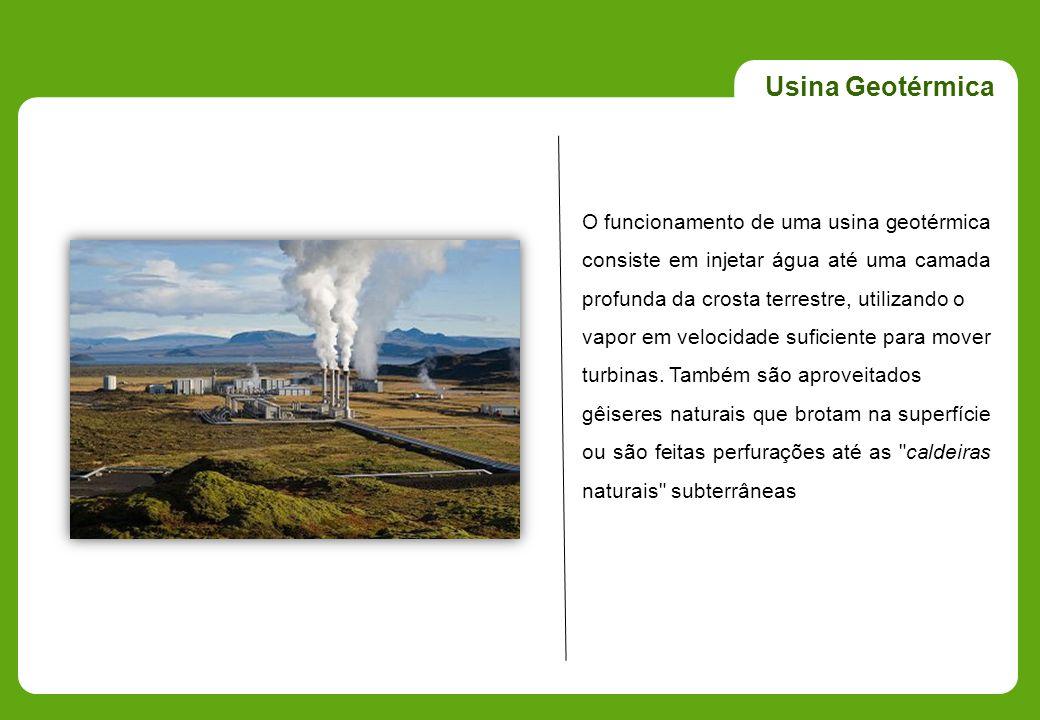 Usina Geotérmica O funcionamento de uma usina geotérmica consiste em injetar água até uma camada profunda da crosta terrestre, utilizando o.