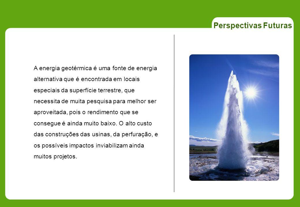 Perspectivas Futuras A energia geotérmica é uma fonte de energia alternativa que é encontrada em locais.