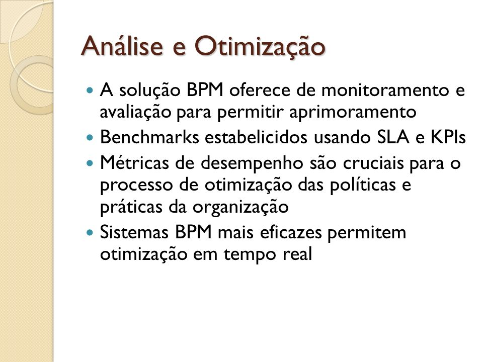 Análise e OtimizaçãoA solução BPM oferece de monitoramento e avaliação para permitir aprimoramento.